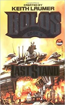 Last Stand: Bolos 4: Keith Laumer, S. M. Stirling, David Weber, John