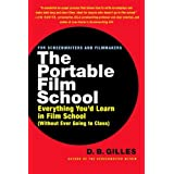 The Portable Film School: Everything You'd Learn in Film School Without Ever Going to Classby D B Gilles