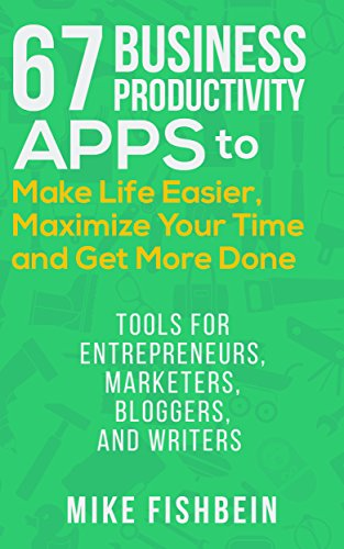 67 Business Productivity Apps to Make Life Easier, Maximize Your Time and Get Stuff Done by Mike Fishbein