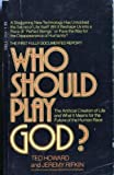 img - for Who should play God? : the artificial creation of life and what it means for the future of the human race book / textbook / text book