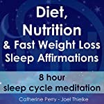 Diet, Nutrition & Fast Weight Loss Sleep Affirmations: 8 Hour Sleep Cycle Meditation | Joel Thielke,Catherine Perry