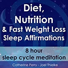 Diet, Nutrition & Fast Weight Loss Sleep Affirmations: 8 Hour Sleep Cycle Meditation Discours Auteur(s) : Joel Thielke, Catherine Perry Narrateur(s) : Catherine Perry