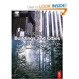 Adapting Buildings and Cities for Climate Change: A 21st Century Survival Guide  by Sue Roaf PhD