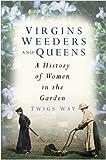 Virgins, Weeders and Queens: A History of Women in the Garden