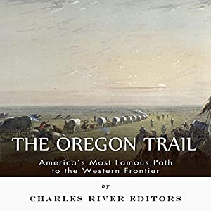 The Oregon Trail: America's Most Famous Path to the Western Frontier Audiobook