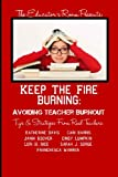 img - for Keep the Fire Burning: Avoiding Teacher Burnout: Tips & Strategies From Real Teachers (The Educator's Room Presents..) book / textbook / text book