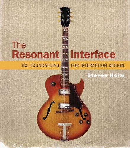 The Resonant Interface: HCI Foundations for Interaction Design, by Steven Heim