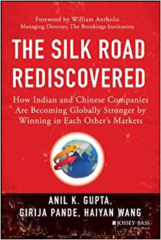 The Silk Road Rediscovered: How Indian And Chinese Companies Are Becoming Globally Stronger By Winning In Each OtherAs Markets