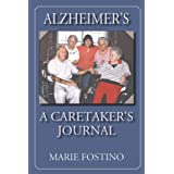 Alzheimer's: A Caretaker's Journal ~ Marie Fostino