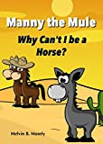 Manny the Mule: Why Cant I be a Horse?