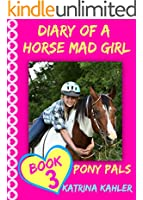 Diary of a Horse Mad Girl: Pony Pals - Book 3 - A Horse Book for Girls aged 9 - 12