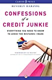 Confessions of a Credit Junkie: Everything You Need to Know to Avoid the Mistakes I Made