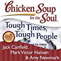Chicken Soup for the Soul: Tough Times, Tough People: 101 Stories About Overcoming the Economic Crisis and Other Challenges (       UNABRIDGED) by Jack Canfield, Mark Victor Hansen Narrated by B. Jay Kaplan