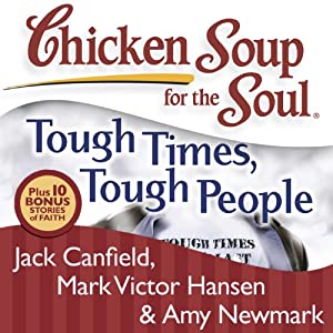 Chicken Soup for the Soul: Tough Times, Tough People: 101 Stories About Overcoming the Economic Crisis and Other Challenges | [Jack Canfield, Mark Victor Hansen]
