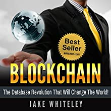 Blockchain: The Database Revolution That Will Change the World | Livre audio Auteur(s) : Jake Whiteley Narrateur(s) : John Lewis