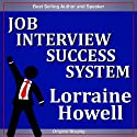 Job Interview Success System: Relax and Communicate Your Value to Prospective Employers (       UNABRIDGED) by Lorraine Howell Narrated by Lorraine Howell