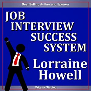 Job Interview Success System: Relax and Communicate Your Value to Prospective Employers | [Lorraine Howell]