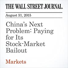China's Next Problem: Paying for Its Stock-Market Bailout (       UNABRIDGED) by Alex Frangos Narrated by Alexander Quincy