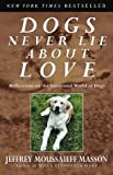 Dogs Never Lie About Love: Reflections on the Emotional World of Dogs (0609802011) by Jeffrey Moussaieff Masson