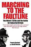 img - for Marching to the Fault Line: The Miners' Strike and the Battle for Industrial Britain book / textbook / text book