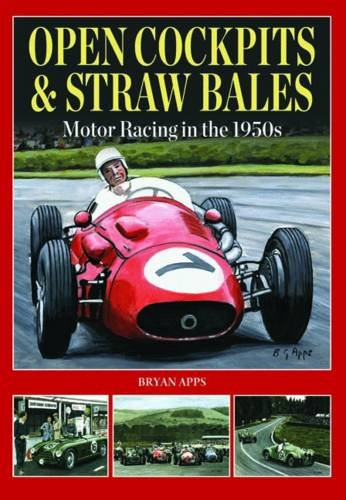Open Cockpits & Straw Bales: Motor Racing in the 1950s