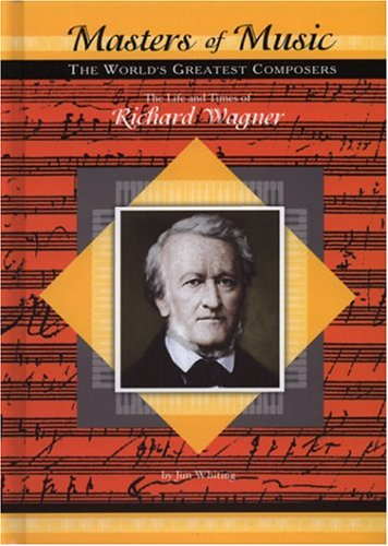 The Life and Times of Richard Wagner (Masters of Music)