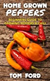 img - for Home Grown Peppers: Beginners Guide To Growing Peppers & Chili (Simple Home Gardening) book / textbook / text book