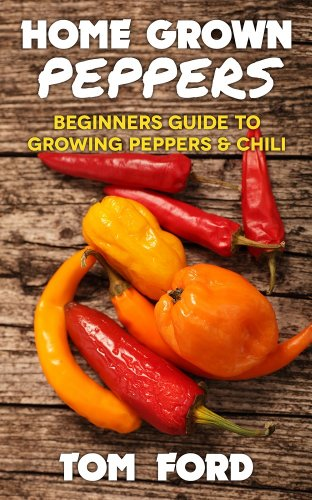 Free Kindle Book : Home Grown Peppers: Beginners Guide To Growing Peppers & Chili (Simple Home Gardening)