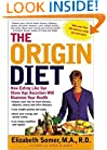 The Origin Diet: How Eating Like Our Stone Age Ancestors Will Maximize Your Health