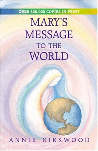 Mary s Message to the World As Sent by Mary the Mother of Jesus to Her Messenger Annie Kirkwood093191728X