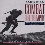 American Combat Photography: From the Civil War to the Gulf War