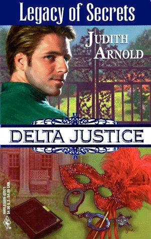 Legacy of Secrets (Delta Justice, No. 11), Judith Arnold