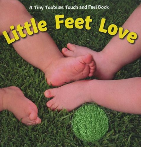 Little Feet Love (Tiny Tootsies Touch and Feel Books)