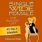 Run a Marathon: Single Wide Female: The Bucket List, Book 5 | Lillianna Blake,P. Seymour