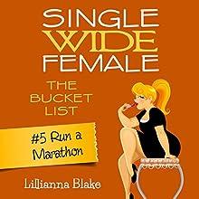 Run a Marathon: Single Wide Female: The Bucket List, Book 5 (       UNABRIDGED) by Lillianna Blake, P. Seymour Narrated by Gwendolyn Druyor