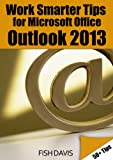 Work Smarter Tips for Microsoft Office Outlook 2013
