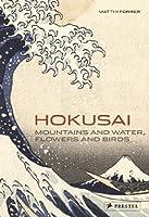 Hokusai : mountains and water, flower and birds /anglais