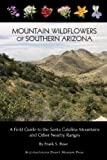 Mountain Wildflowers of Southern Arizona: A Field Guide to the Santa Catalina Mountains and Other Nearby Ranges