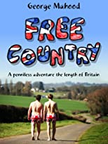 Free Country: A Penniless Adventure the Length of Britain, Ed: 2 