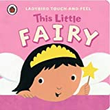 Ladybird Touch and Feel: This Little Fairy (Ladybird Touch & Feel) [ハードカバー] / Ladybird (刊)