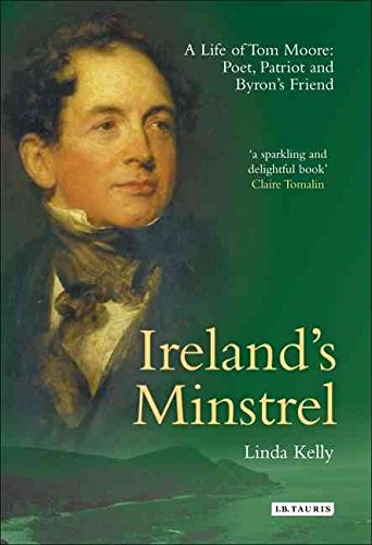 irelands-minstrel-a-life-of-tom-moore-poet-patriot-and-byrons-friend-by-linda-kelly-published-septem