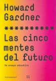 Las cinco mentes del futuro/Five Minds of the Future: Un ensayo educativo/An Educational Essay (Paidos Asterisco) (Spanish Edition) (8449316758) by Gardner, Howard