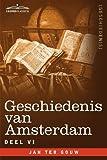 Geschiedenis van Amsterdam - deel VI - in zeven delen (Dutch Edition) by Jan ter Gouw