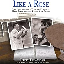 Like a Rose: Life Lessons from a Training Camp with Hank Stram and the Kansas City Chiefs (       UNABRIDGED) by Rick Telander Narrated by Scott Thomsen