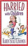 Harried with Children (0800787161) by Linamen, Karen Scalf