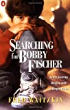 img - for Searching for Bobby Fischer: The Father of a Prodigy Observes the World of Chess book / textbook / text book