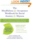 The Mindfulness and Acceptance Workbook for Social Anxiety and Shyness: Using Acceptance and Commitment Therapy to Free Yourself from Fear and Reclaim Your Life (New Harbinger Self-Help Workbook)