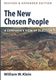 img - for The New Chosen People, Revised and Expanded Edition: A Corporate View of Election book / textbook / text book