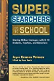 img - for Super Searchers Go to School: Sharing Online Strategies with K-12 Students, Teachers, and Librarians (Super Searchers series) book / textbook / text book