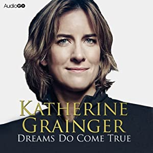 Dreams Do Come True | [Katherine Grainger]